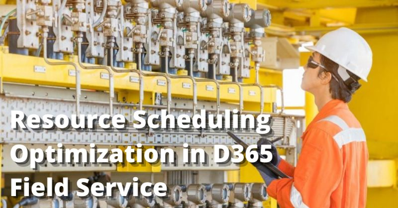 Resource Scheduling Optimization for Microsoft Dynamics 365 Field Service application