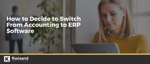 How to Decide to Switch from Accounting to ERP Software