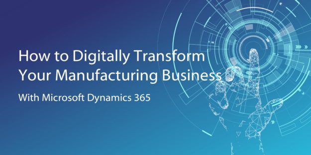 Microsoft Dynamics 365 for Manufacturing - Digital Transformation