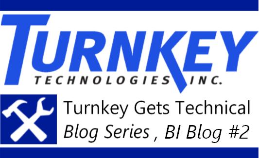 Turnkey Gets Technical Blog Series - BI Blog #2