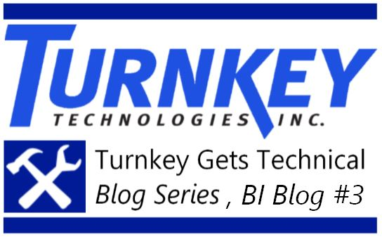 Turnkey Gets Technical Blog Series - BI #3
