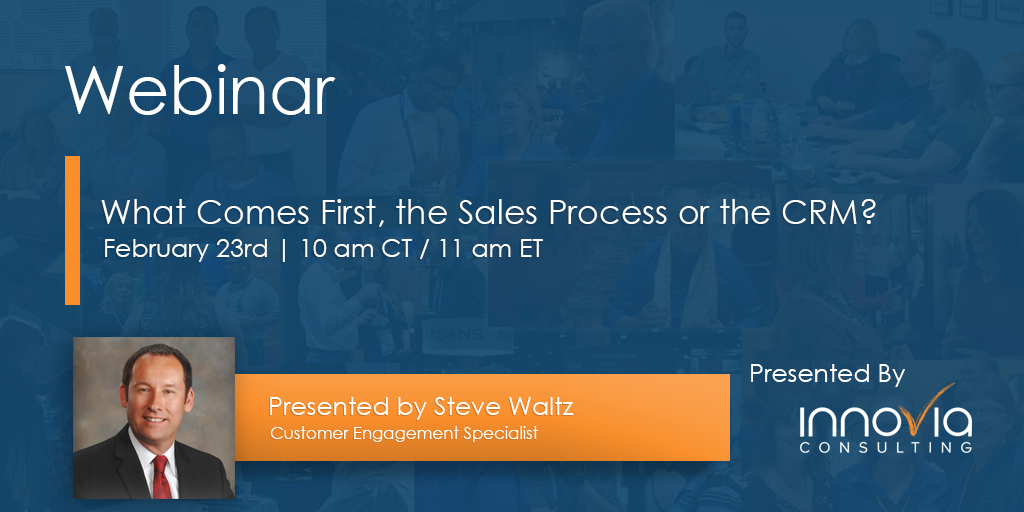 What Comes First, the Sales Process or the CRM?