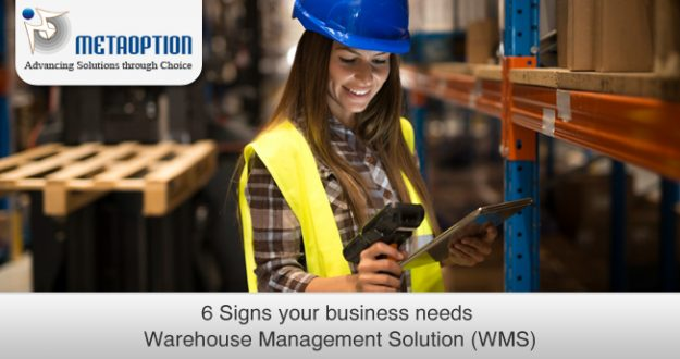 6 Signs your business needs Warehouse Management Solution (WMS)